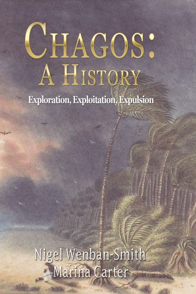 Chagos: A History: Exploration, Exploitation, Expulsion